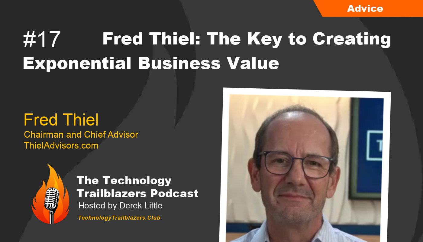 Fred Thiel: The Key to Creating Exponential Business Value